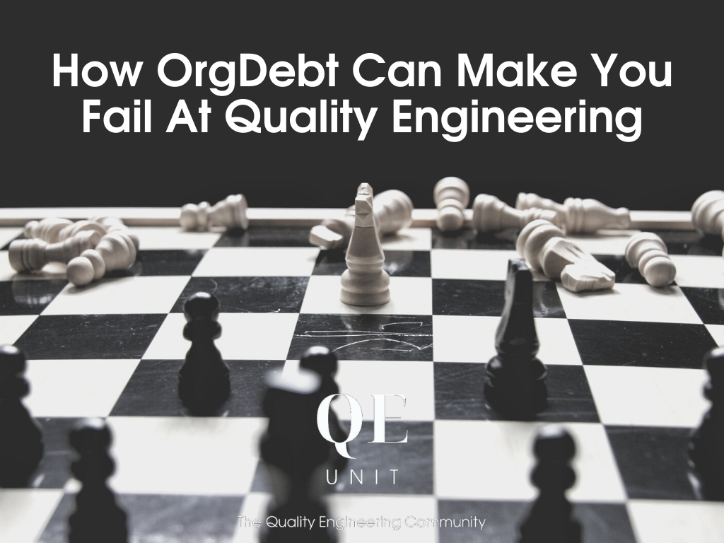 How OrgDebt Can Make You Fail At Quality Engineering