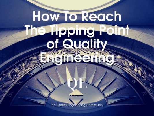 How To Reach The Tipping Point of Quality Engineering